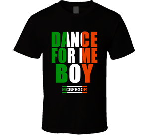 DANCE FOR ME BOY CONOR MCGREGOR T SHIRT UFC Notorious I Dont Give Fook Irish tee
