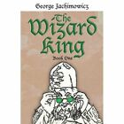 The Wizard King George Jachimowicz Fantasy Authorhouse Paperback 9781425901707