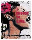 I Choose to Live by Tiny Stallings-Clark (Paperback / softback, 2014)