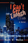 The I Can't Get Enough Club by Mark B Weiss (Paperback / softback, 2010)