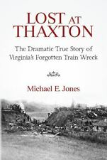 Lost at Thaxton : The Dramatic True Story of Virginia's Forgotten Train Wreck...