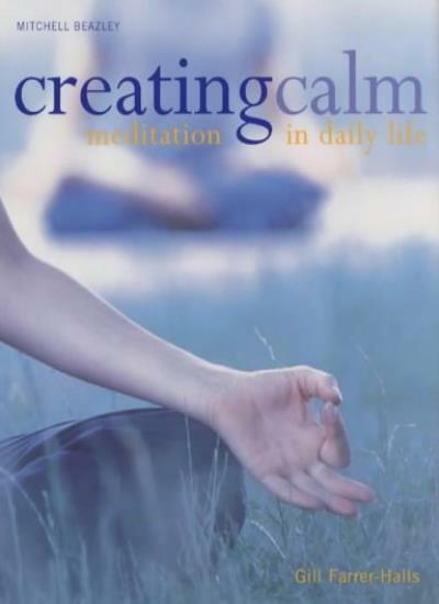 Creating Calm: Meditation in Daily Life By Gill Farrer-Halls. 9781840005073