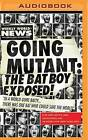 Going Mutant: The Bat Boy Exposed by Neil McGinness (CD-Audio, 2016)