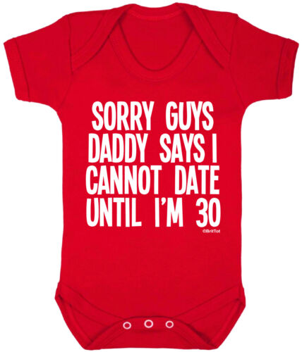 DADDY SAYS I CANNOT DATE UNTIL IM 30 Funny Girls Babygrow Vest Bodysuit Dad Gift