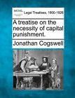 A Treatise on the Necessity of Capital Punishment. by Jonathan Cogswell (Paperback / softback, 2010)