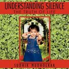 Understanding Silence The Truth of Life 9781449090616 by Sudhir Mudholkar Book