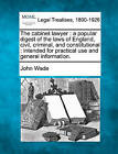 The Cabinet Lawyer: A Popular Digest of the Laws of England, Civil, Criminal, and Constitutional: Intended for Practical Use and General Information. by John Wade (Paperback / softback, 2010)