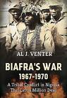 Biafra's War 1967-1970: A Tribal Conflict in Nigeria That Left a Million Dead by Al J. Venter (Hardback, 2016)