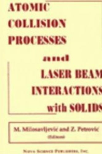 Atomic Collision Processes and Particle and Laser Beam Interactions With Soli...