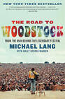 The Road to Woodstock by Michael Lang, Holly George-Warren (Paperback, 2010)
