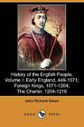 History of the English People, Volume I: Early England, 449-1071; Foreign Kings, 1071-1204; The Charter, 1204-1216 (Dodo Press) by John Richard Green (Paperback / softback, 2009)