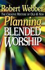 Planning Blended Worship: The Creative Mixture of Old and New by Robert E. Webber (Paperback, 1999)