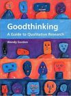 Good Thinking: A Guide to Qualitative Research by Wendy Gordon (Paperback, 1999)