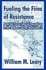 Fueling the Fires of Resistance: Army Air Forces Special Operations in the Balkans During World War II by William M Leary (Paperback / softback, 2004)