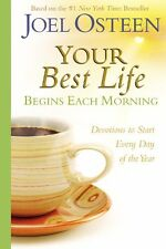 Your Best Life Begins Each Morning : Devotions to Start Every Day of the Year by Joel Osteen (2008, Hardcover)