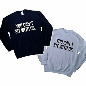 YOU CAN/'T SIT WITH US SWEATER MEAN GIRLS TUMBLR JUMPER DOE SWAG TOP SWEATSHIRT