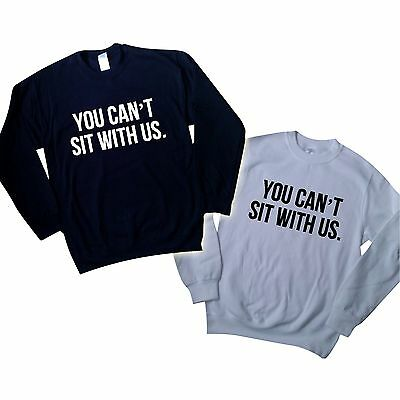 YOU CAN'T SIT WITH US SWEATER MEAN GIRLS TUMBLR JUMPER DOPE SWAG TOP SWEATSHIRT