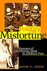 Feasting on Misfortune: Journeys of the Human Spirit in Alberta's Past by David Jones (Paperback, 1998)