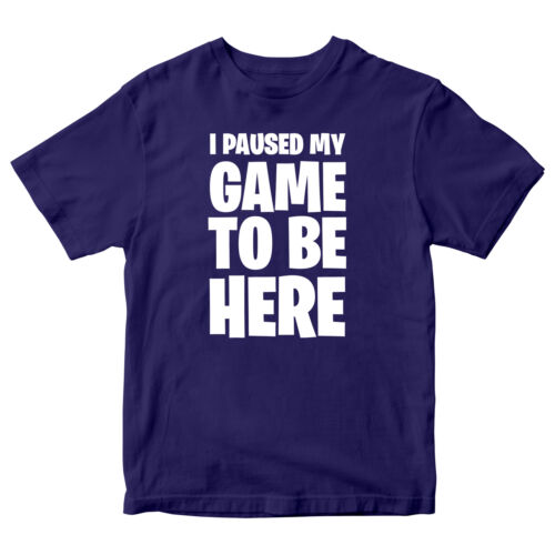 I Paused My Game To Be Here T-shirt Gaming Funny Birthday Boys Girl Top Tee
