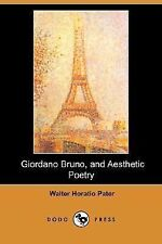 Giordano Bruno, and Aesthetic Poetry by Walter Pater (2007, Paperback)