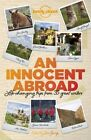 An Innocent Abroad: Life-Changing Trips from 35 Great Writers by Pico Iyer, Alexander McCall Smith, Jane Smiley, John Berendt, Richard Ford, Dave Eggers (Paperback, 2014)