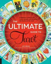 The Ultimate Guide To...: The Ultimate Guide to Tarot : A Beginner's Guide to the Cards, Spreads, and Revealing the Mystery of the Tarot by Liz Dean (2015, Paperback)