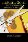 The Muse of Gold: Art Patronage Through the Ages by David M Glixon (Paperback / softback, 2006)