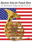 Patriotic Solos for French Horn: 10 Patriotic Songs of the U.S.A. by Uncle Sam (Paperback / softback, 2012)