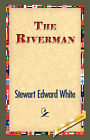 The Riverman by Stewart Edward White (Hardback, 2007)