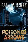 Poisoned Arrows by Paul M Berry (Paperback / softback, 2011)