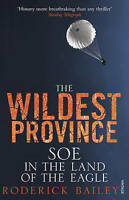 The Wildest Province: SOE in the Land of the Eagle,Roderick Bailey,New Book mon0