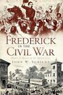 Frederick in the Civil War: Battle & Honor in the Spired City by John W Schildt (Paperback / softback, 2010)