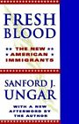 Fresh Blood: The New American Immigrants by Sanford J. Ungar (Paperback, 1998)