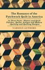 The Romance of the Patchwork Quilt in America in Three Parts - History and Quilt Patches - Quilts, Antique and Modern - Quilting and Quilting Designs von Various Artists (2010, Gebundene Ausgabe)