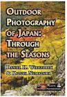 Outdoor Photography of Japan: Through the Seasons by Daniel H Wieczorek, Kazuya Numazawa (Hardback, 2015)