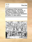 A Catalogue of the Several Pictures, Statues, and Busts, in the Picture Gallery, Bodleian Library, and Ashmolean Museum, at Oxford. a New Edition. by Multiple Contributors (Paperback / softback, 2010)