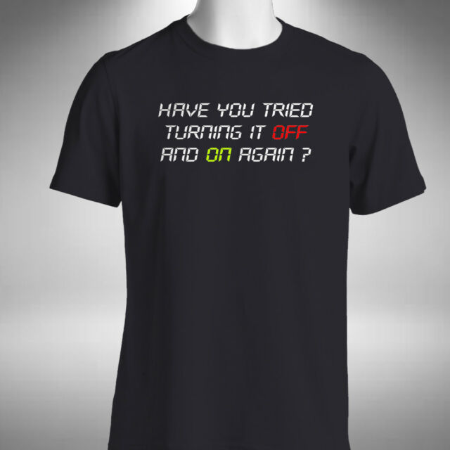 Have You Tried Turning It Off And On Again Mens T-Shirt Funny IT Crowd Inspired