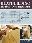 Boatbuilding in Your Own Backyard by S S Rabl (Hardback, 2013)