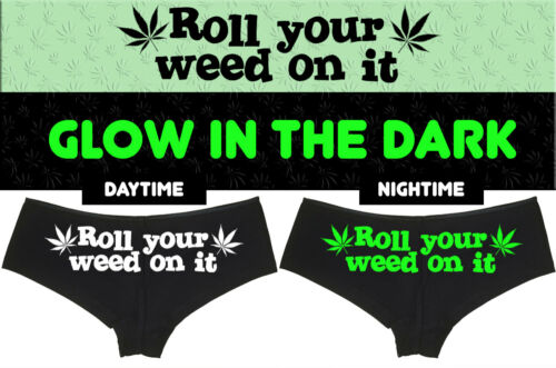 GLOW In The Dark ROLL your WEED on it marijuana pot panties underwear festival