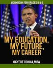 My Education, My Future, My Career- Workbook for Grades 5 & 6  : Grades 5 & 6 by Okyere Bonna (Paperback / softback, 2013)