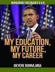 My Education, My Future, My Career- Workbook for Grades 5 & 6  : Grades 5 & 6 by Okyere Bonna (Paperback / softback, 2013)