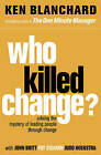 Who Killed Change?: Solving the Mystery of Leading People Through Change by Ken Blanchard (Paperback, 2009)