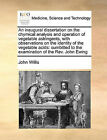 An Inaugural Dissertation on the Chymical Analysis and Operation of Vegetable Astringents, with Observations on the Identity of the Vegetable Acids: Sumbitted to the Examination of the REV. John Ewing by John Willis (Paperback / softback, 2010)