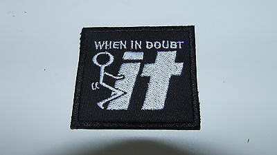 """AIRSOFT -  MILITARY - MORALE  EMBROIDERED MORALE PATCH """"WHEN IN DOUBT"""""""