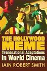 The Hollywood Meme: Transnational Adaptations in World Cinema by Iain Robert Smith (Hardback, 2016)