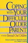 Coping with Your Difficult Older Parent: A Guide for Stressed-out Children by G. Lebow (Hardback, 2000)