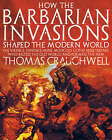 How the Barbarian Invasions Shaped the Modern World: The Vikings, Vandals, Huns, Mongols, Goths, and Tartars Who Razed the Old World and Formed the New by Thomas J. Craughwell (Paperback, 2008)