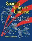 Soaring Through the Universe: Astronomy Through Children's Literature by Joanne C. Letwinch (Paperback, 1999)