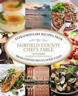 Fairfield County Chef's Table: Extraordinary Recipes from Connecticut's Gold Coast by Amy Kundrat (Hardback, 2013)