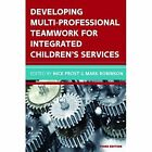 Developing Multiprofessional Teamwork for Integrated Children's Services: Research, Policy, Practice by Nick Frost, Mark Robinson (Paperback, 2016)